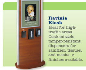 Ravinia Kiosk.  Ideal for high-traffic areas. Customizable tamper-resistant dispensers for sanitizer, tissues, and masks.